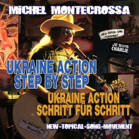 Michel Montecrossa's New-Topical-Song 'Ukraine Action Step By Step – Ukraine Action Schritt Für Schritt'