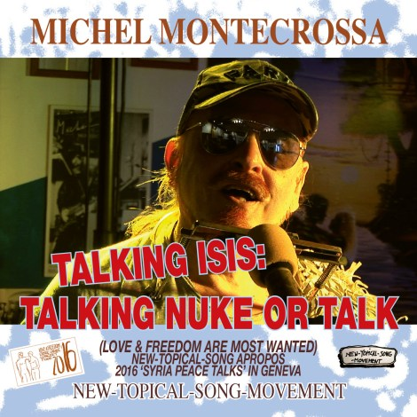 'Talking Isis: Talking Nuke Or Talk' – Michel Montecrossa's New-Topical-Song apropos 2016 'Syria Peace Talks' in Geneva