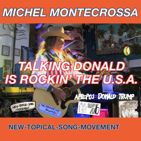 Talking Donald Is Rockin' The U.S.A. — Michel Montecrossa's New-Topical-Song Apropos Donald Trump