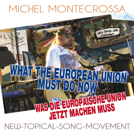 'What The European Union Must Do Now – Was Die Europäische Union Jetzt Machen Muss' – Michel Montecrossa's New-Topical-Song apropos Action after Brexit