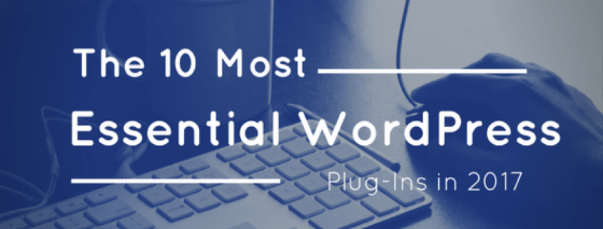 The 10 Most Essential WordPress Plug-Ins in 2017