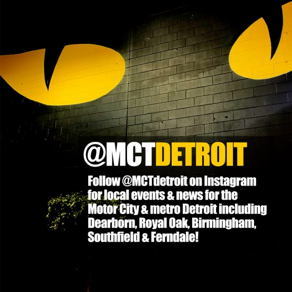 Follow @MCTdetroit on Instagram for local events & news for the Motor City & metro Detroit including Dearborn, Royal Oak, Birmingham, Southfield & Ferndale!