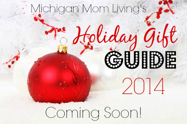 Michigan Mom Living's Holiday Gift Guide 2014…..COMING SOON!