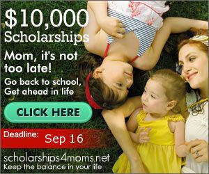 $10,000 Scholarships for Moms Available! Apply Today Ends 1/15/2015
