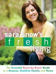 Interview with Green Living Expert and Author Sara Snow: Parent's Guide to Room-By-Room Recycling