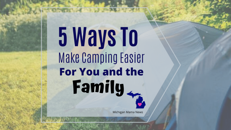 5 Ways to Make Camping Easier for You and the Family