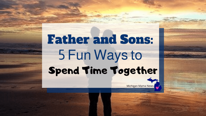 Fathers and Sons: 5 Fun Ways to Spend Time Together