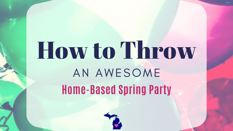 How to Throw An Awesome Home-Based Spring Party