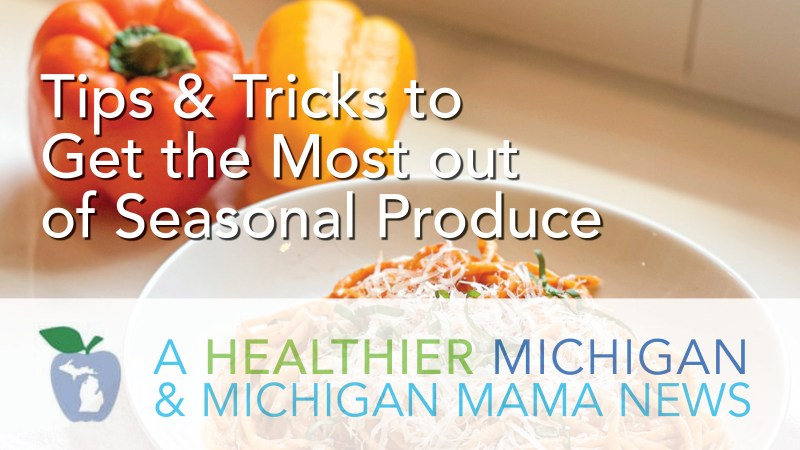 Tips and Tricks to Get the Most out of Seasonal Produce