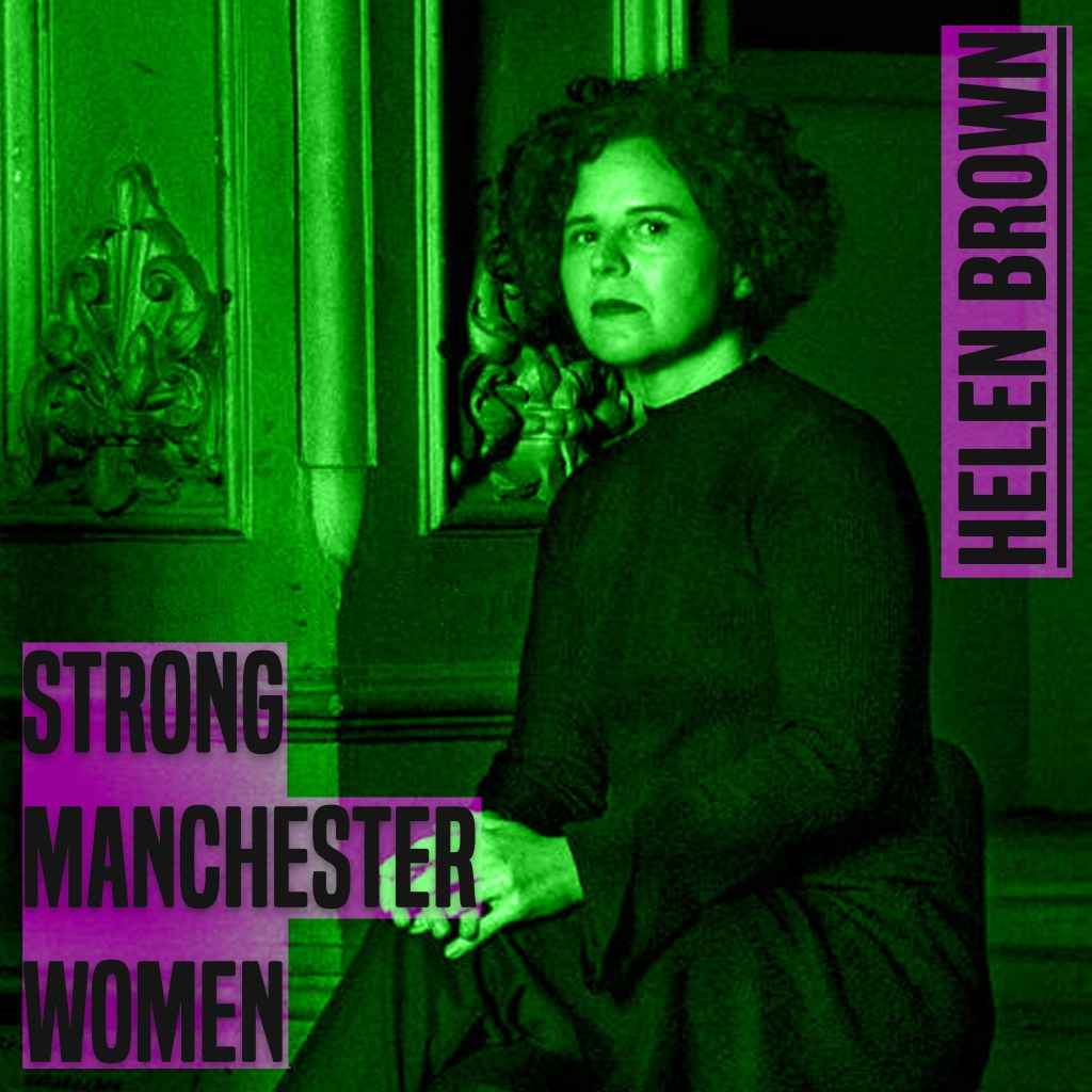 a woman is sat down. she is facing the camera. her hands rest on her knees and are clasped. the image is frpm her knees up. she is white and has curly dark hair. the image has a green hue to it. to the left of her knees are the words 'strong manchester women' in grey lttering and a thick font in capital letters. In the same style font, next to her right ear are the words 'helen brown'