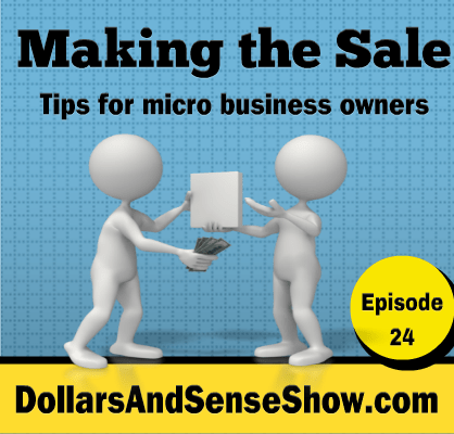 Making the Sale. Tips for your Micro Business. Dollars and Sense Show #24
