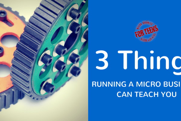 3 Things Running a Micro Business Can Teach You
