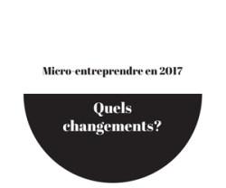 micro entreprise 2017, le point sur tous les changements
