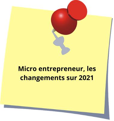 micro entrepreneur/auto entrepreneur : les changements sur 2021