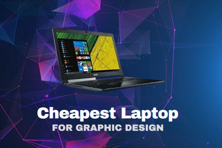 Top 8 Cheapest Laptop for Graphic Design with Buying Guide
