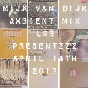 Mijk van Dijk Ambient Mix LSB presentzzz April 14th 2017