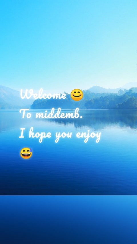 Welcome 😊 To middemb. I hope you enjoy 😅