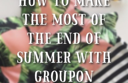 How To Make The Most of The End of Summer With Groupon