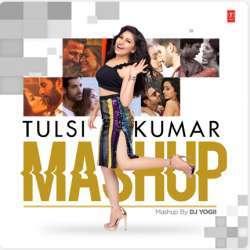Tulsi Kumar Mashup - DJ Yogii