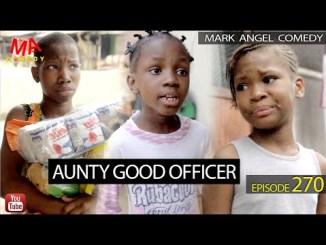 Mark Angel Comedy - Aunty Good Officer (Episode 270)