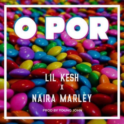 Lil Kesh ft. Naira Marley – O Por (Lyrics)