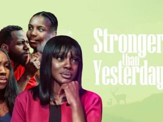 Stronger Than Yesterday – Nollywood Movie