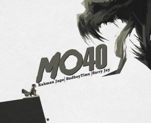 Rahman Jago – MO40 ft. BadBoy Timz & Barry Jhay