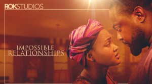 impossible-relationships-–-nollywood-movie