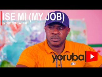 Ise Mi (My Job) – Latest Yoruba Movie 2021