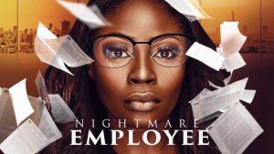 Nightmare Employee – Nollywood Movie