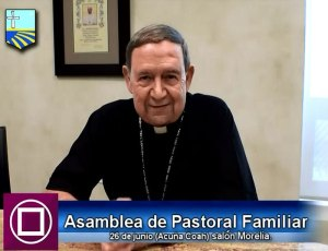 MONS. ALONSO GARZA INVITA A LA XIII ASAMBLEA DIOCESANA DE PASTORAL FAMILIAR