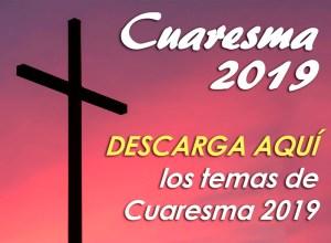 DESCARGA AQUÍ LOS TEMAS DE CUARESMA 2019