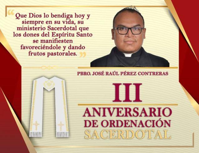 III ANIVERSARIO SACERDOTAL PBRO. JOSÉ RAÚL PÉREZ CONTRERAS