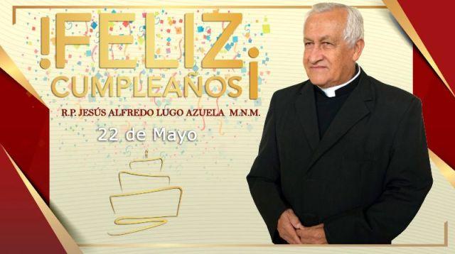 ¡FELIZ CUMPLEAÑOS R.P. JESÚS ALFREDO LUGO AZUELA M.N.M.!