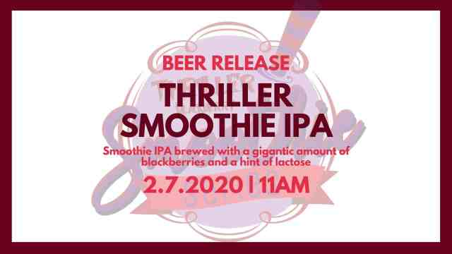 Come check out our Thriller Smoothie IPA release! Stop by and drink a glass or snag a 4 pack of 16oz cans on February 7th!
