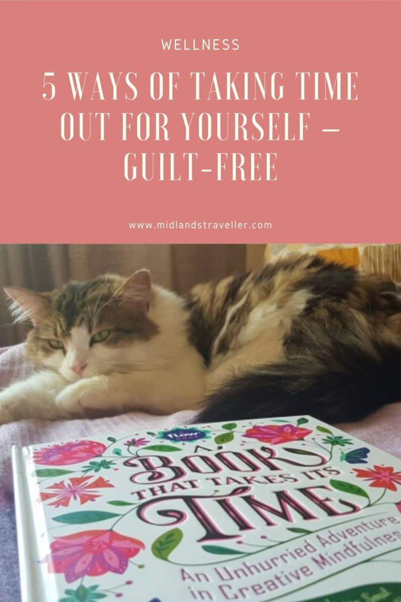 5 Ways of Taking time out for yourself – Guilt-Free