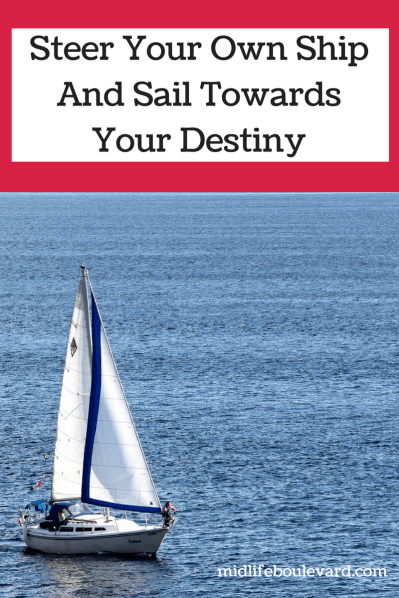 Steer Your Own Ship And Sail Towards Your Destiny