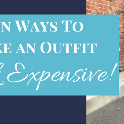 10 Ways To Make Your Outfit Look More Expensive