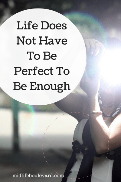 Life Does Not Have To Be Perfect To Be Enough