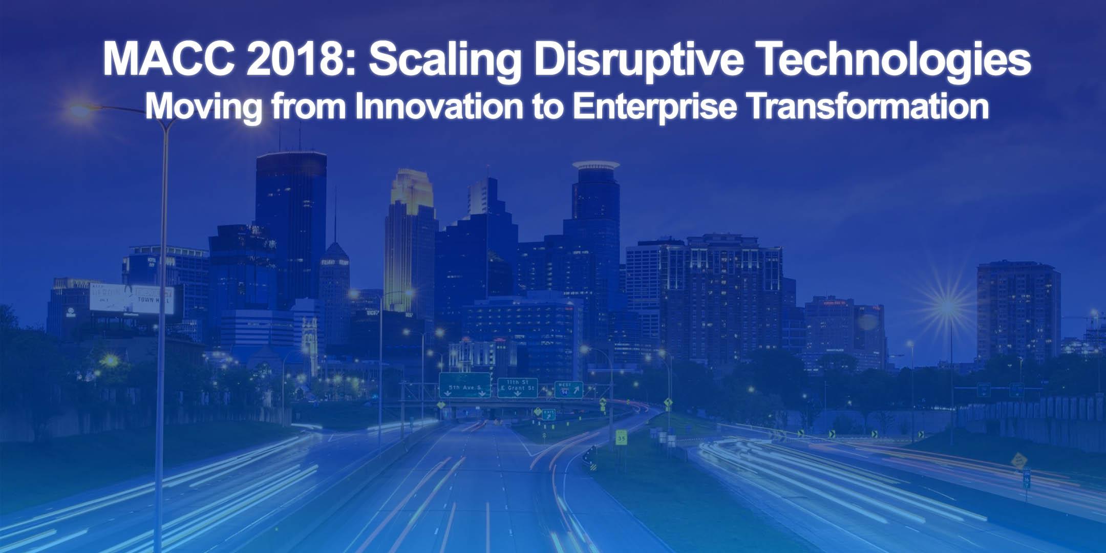 MACC 2018: Scaling Disruptive Technologies