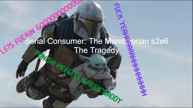 Serial Consumer: The Mandalorian S2E6: The Tragedy
