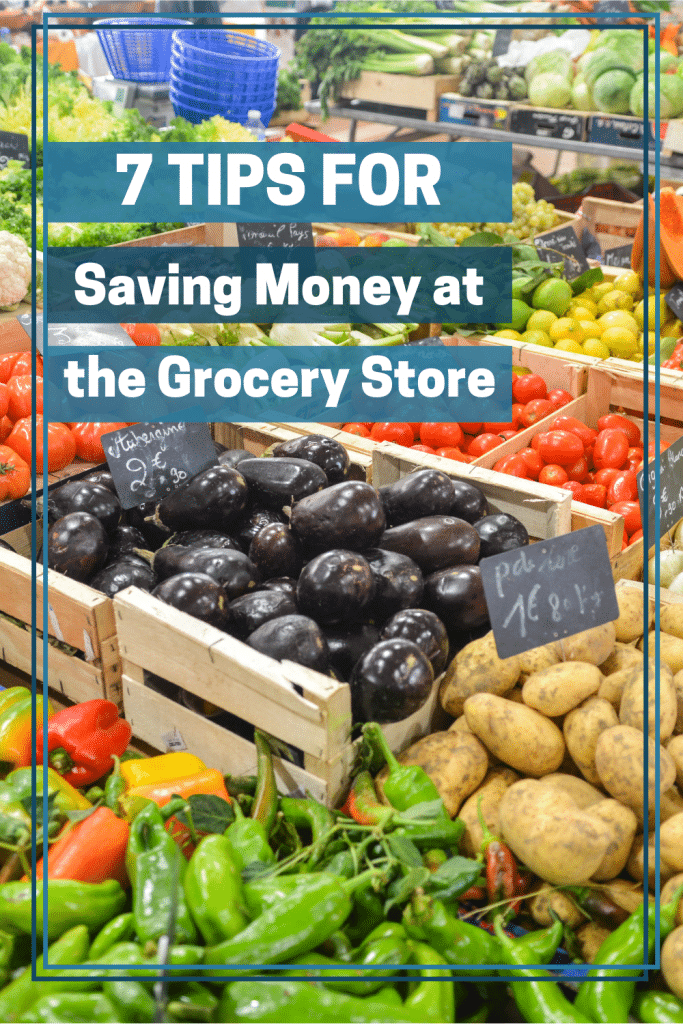 """Photo of the produce section of a store that reads """"7 Tips for Saving Money at the Grocery Store""""."""