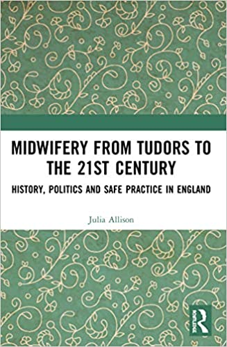 Book cover - Midwifery from Tudors to the Twenty-First Century: History, Politics and Safe Practice in England
