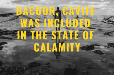 Bacoor Cavite was included in the State of Calamity