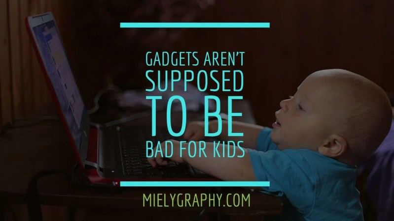 Gadgets Aren't Supposed To Be Bad For Kids