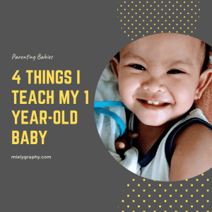 Parenting Babies: 4 Things I Teach My 1 Year-Old Baby