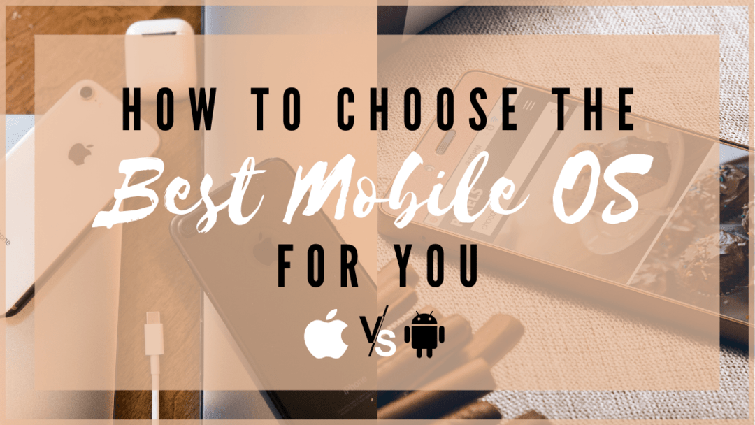 How to choose the best mobile OS for you