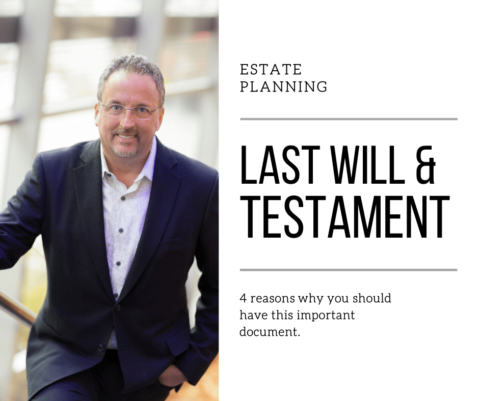 Four Reasons You Should Have a Last Will and Testament