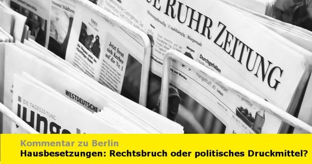 Hausbesetzungen in Berlin: Rechtsbruch oder politisches Druckmittel?