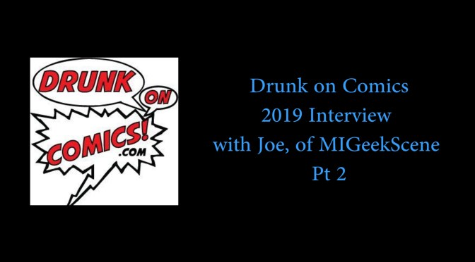 Drunk on Comics Podcast 2019 Interview with Joe, of MIGeekScene, Pt 2 (NSFW)